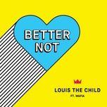 Tải bài hát Better Not Mp3