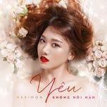 yeu khong hoi han - hari won