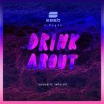 Tải bài hát Drink About (Acoustic Version) Mp3