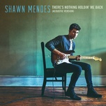 there's nothing holdin' me back (acoustic) - shawn mendes