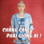 chang can phai giong ai - bao kun