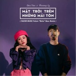 mat troi tren nhung mai ton (fazor music remix) - den, phuong ly