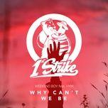Tải bài hát Why Can'T We Be Mp3