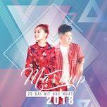 Tải bài hát Mashup 20 Bài Hit Hay Nhất 2018 Mp3
