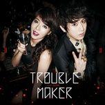 Tải bài hát Trouble Maker Mp3