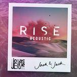 rise (acoustic) - jonas blue, jack & jack