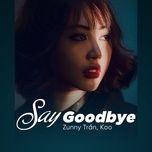 say goodbye - zunny tran, koo
