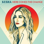 here comes the change (from the motion picture 'on the basis of sex') - kesha