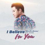 Tải bài hát I Believe In You (Acoustic Version) Mp3