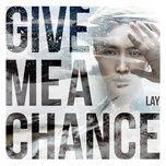 Tải bài hát Give Me A Chance Mp3