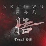 tough pill (chinese version) - ngo diec pham (kris wu)
