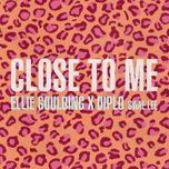 Tải bài hát Close To Me Mp3