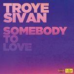 somebody to love - troye sivan