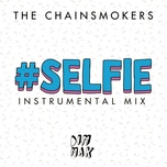 #selfie (instrumental mix) - the chainsmokers
