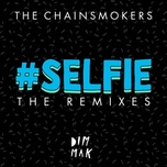 #selfie(caked up remix) - the chainsmokers