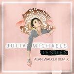 Tải bài hát Issues (Alan Walker Remix) Mp3