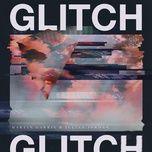 Tải bài hát Glitch Mp3