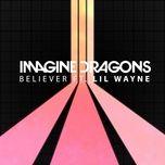 believer - imagine dragons, lil wayne