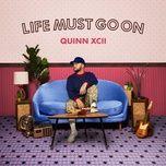 life must go on - quinn xcii