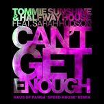 "Tải bài hát Can't Get Enough (Haus Of Panda ""Speed House"" Remix) Mp3"