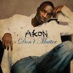 Tải bài hát Don'T Matter (Radio Edit) Mp3