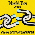 undo - naughty boy, calum scott, shenseea