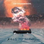 kills you slowly - the chainsmokers