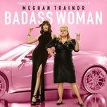 badass woman - meghan trainor