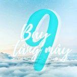 Tải bài hát Bay 9 Tầng Mây Mp3