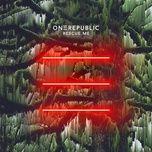 rescue me - onerepublic