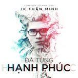 da tung hanh phuc - jk tuan minh
