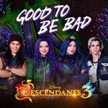 good to be bad (from descendants 3/soundtrack version) - dang cap nhat