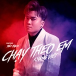 chay theo em (version 2) - khang viet