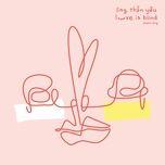 Tải bài hát Ông Thần Yêu (Love Is Blind Theme Song) Mp3
