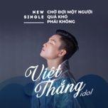 cho doi mot nguoi qua kho phai khong? - viet thang idol