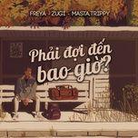 phai doi den bao gio - masta trippy,
