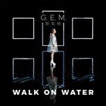 walk on water - dang tu ky (g.e.m)