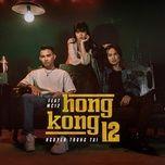 hongkong 12 (cm1x remix) - nguyen trong tai, mc 12