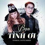 ban tinh oi (thoat remix) - yuni boo, goctoi mixer