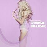 Tải bài hát Wrap Me In Plastic Mp3