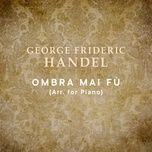 Serse, HWV 40: Ombra mai fu (Arr. for Piano)