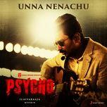 "Unna Nenachu (From ""Psycho (Tamil)"")"