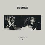 good thing (live) - zedd, kehlani