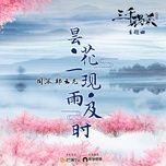 Tải bài hát Hoa Quỳnh Sớm Nở Tối Tàn Mưa Kịp Thời / 昙花一现雨及时 (Tam Thiên Nha Sát Ost)   Mp3