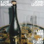 Tải bài hát Last Time I Say Sorry Mp3