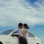 Tải bài hát Dành Cho Em (Prod. By CM1X) Mp3