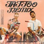Tải bài hát Tattoo (Remix) Mp3