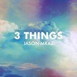 Tải bài hát 3 Things Mp3