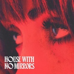 Tải bài hát House With No Mirrors Mp3