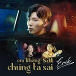 Tải bài hát Em Không Sai Chúng Ta Sai Beat Mp3